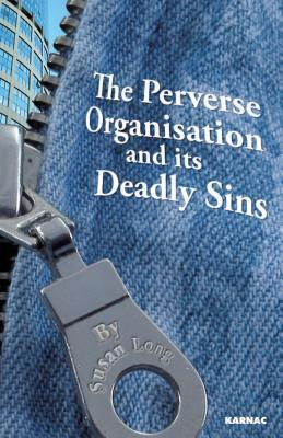 The Perverse Organisation and Its Deadly Sins Susan Long