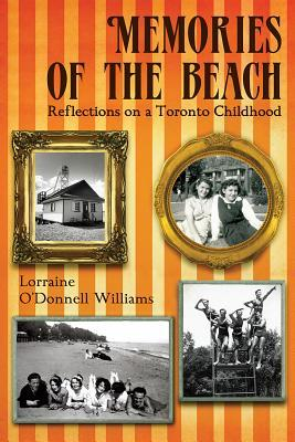 Memories of the Beach: Reflections on a Toronto Childhood Lorraine ODonnell Williams