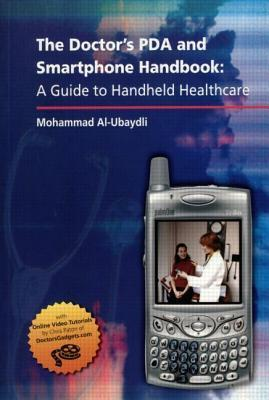 The Doctors PDA and Smartphone Handbook: A Guide to Handheld Healthcare  by  Mohammad Al-Ubaydli