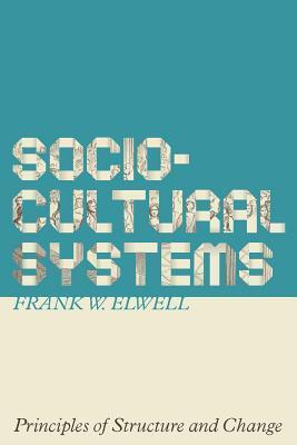 Sociocultural Systems: Principles of Structure and Change Frank L. Elwell