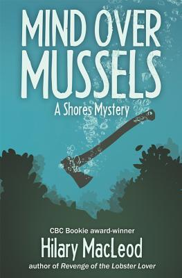 Mind Over Mussels: A Shores Mystery Hilary MacLeod