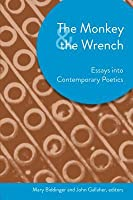 The Monkey and the Wrench: Essays Into Contemporary Poetics