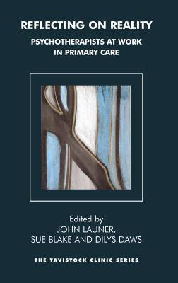 Reflecting on Reality: Psychotherapists at Work in Primary Care: Psychotherapists at Work in Primary Care  by  Sue Blake