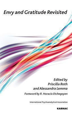 Envy and Gratitude Revisited  by  Alessandra Lemma