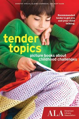 Tender Topics: Picture Books About Childhood Challenges  by  Dorothy Stoltz