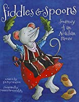 Fiddles & Spoons: Journey of an Acadian Mouse