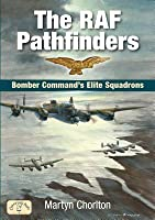 The RAF Pathfinders: Bomber Command's Elite Squadrons