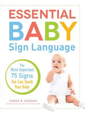 Essential Baby Sign Language: The Most Important 75 Signs You Can Teach Your Baby  by  Teresa R. Simpson
