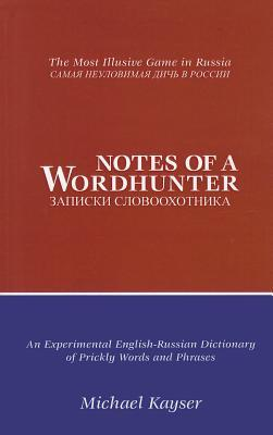 Notes of a Wordhunter: An Experimental English-Russian Dictionary of Prickly Words and Phrases Michael Kayser
