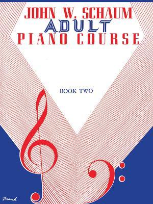 Adult Piano Course, Bk 2 (John W. Schaum Adult Piano Course)  by  John W. Schaum