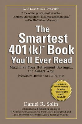 Smartest 401(k) Book Youll Ever Read: Maximize Your Retirement Savings...the Smart Way!  by  Daniel R. Solin