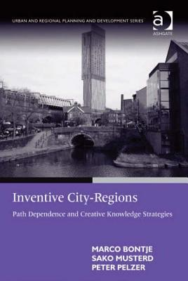 Inventive City-Regions: Path Dependence and Creative Knowledge Strategies Marco Bontje