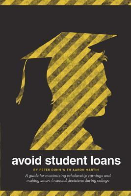 Avoid Student Loans: A Guide for Maximizing Scholarship Earnings and Making Smart Financial Decisions During College Aaron Martin