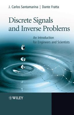 Discrete Signals and Inverse Problems: An Introduction for Engineers and Scientists J C Santamarina