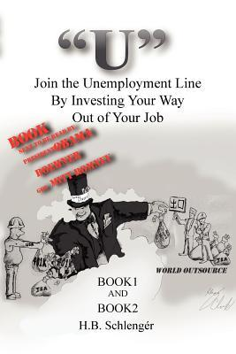 U Join the Unemployment Line Investing Your Way Out of Your Job by H.B. Schleng
