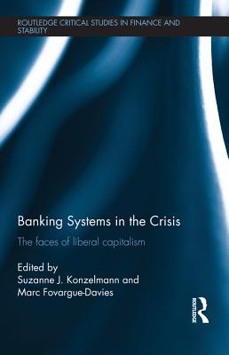 Banking Systems in the Crisis: The Faces of Liberal Capitalism  by  Suzanne J Konzelmann