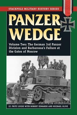 Panzer Wedge, Volume Two: The German 3rd Panzer Division and Barbarossas Failure at the Gates of Moscow  by  Fritz Lucke