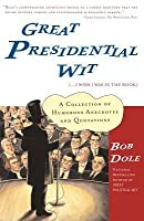 Great Presidential Wit (...I Wish I Was in the Boo: A Collection of Humorous Anecdotes and Quotations