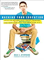 Hacking Your Education: Escape Lectures, Save Thousands, and Hustle Your Way to a Brighter Future