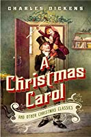 A Christmas Carol and Other Christmas Classics