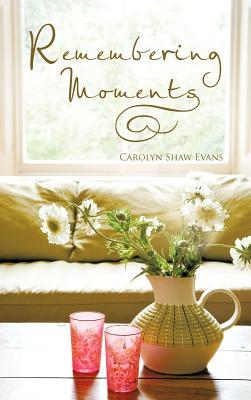 Remembering Moments Carolyn Shaw Evans