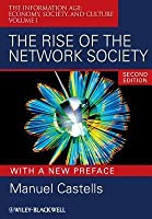 The Rise of the Network Society, with a New Preface: The Information Age: Economy, Society, and Culture Volume I
