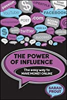 The Power of Influence: The Easy Way to Make Money Online