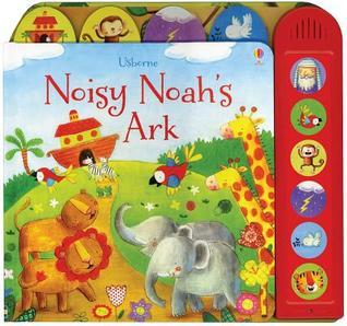 Noisy Noahs Ark  by  Felicity Brooks