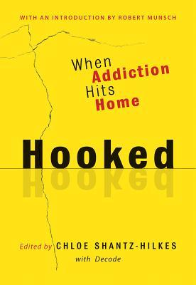 Hooked: When Addiction Hits Home  by  Chloe Shantz-Hilkes