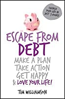 Escape from Debt: Make a Plan, Take Action, Get Happy and Love Your Life