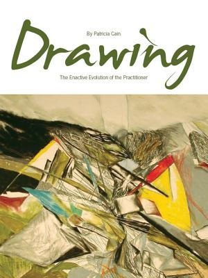 Drawing: The Enactive Evolution of the Practitioner: The Enactive Evolution of the Practitioner Patricia Cain