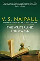 The Writer and the World: Essays. V.S. Naipaul