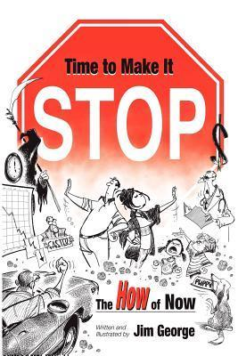 Time to Make It Stop: the How of Now  by  Jim George