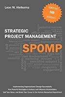 HR Strategic Project Management Spomp: Implementing Organizational Change: Five Strategies to Seduce and Influence Stakeholders, and Boost Your Career