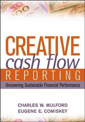 Creative Cash Flow Reporting: Uncovering Sustainable Financial Performance Charles W. Mulford