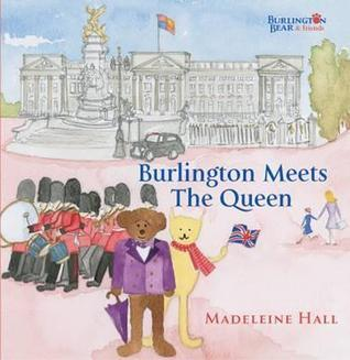 Burlington Meets the Queen. Madeleine Hall  by  Madeleine Hall