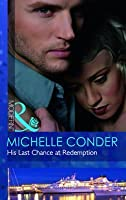 His Last Chance at Redemption. Michelle Conder