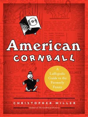 American Cornball: A Laffopedic Guide to the Formerly Funny  by  Christopher   Miller