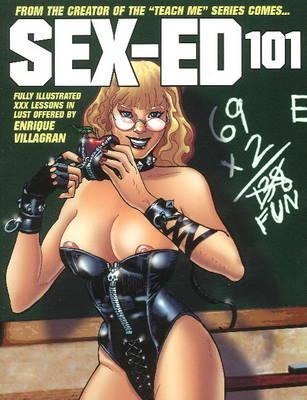 Sex Ed 101: Fully Illustrated XXX Lessons in Lust Offered  by  Enrique Villagran by Enrique Villagrán