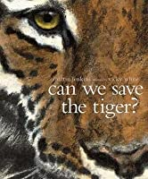 Can We Save the Tiger?. Martin Jenkins