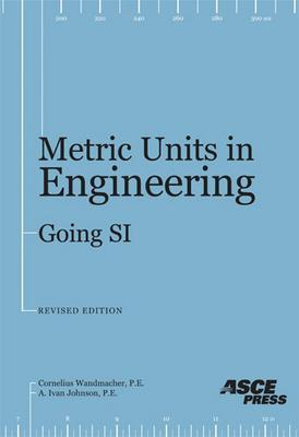 Metric Units in Engineering--Going Si: How to Use the International Sytems of Measurement Units (Si to Solve Standard Engineering Problems  by  Cornelius Wandmacher