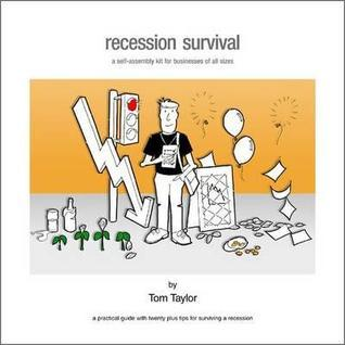 Recession Survival: A Self Assembly Kit for Businesses of All Sizes  by  Tom Taylor