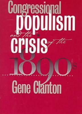 Congressional Populism and the Crisis of the 1890s Gene Clanton