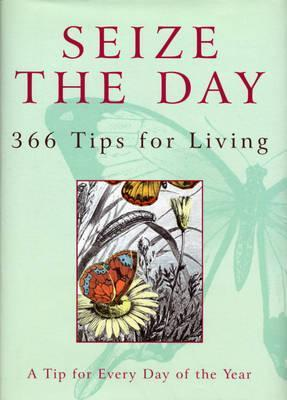 Seize The Day: 366 Tips for Living  by  Albery Wienrich