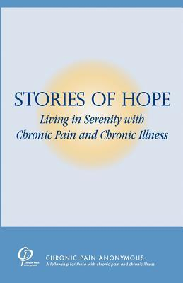 Stories of Hope: Living in Serenity with Chronic Pain and Chronic Illness  by  Chronic Pain Anonymous Service Board