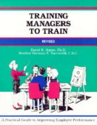Training Managers to Train: A Practical Guide to Improving Employee Performance  by  Herman Zaccarelli