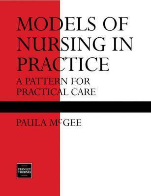 Models Of Nursing In Practice: A Pattern For Practical Care  by  Paula McGee