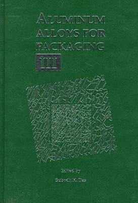 Aluminum Alloys For Packaging Iii: Proceedings Of The Symposium Presented At The 1998 Tms Annual Meeting In San Antonio, Texas On February 16 19, 1998  by  S. Das