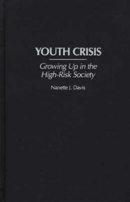 Youth Crisis: Growing Up in the High-Risk Society Nanette J. Davis