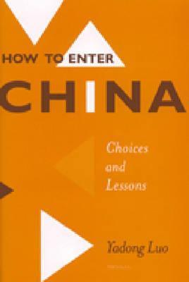 How to Enter China: Choices and Lessons Yadong Luo
